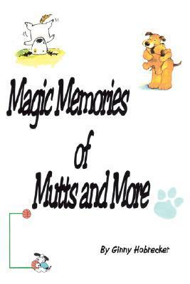 Magic Memories of Mutts and More  by  Ginny, Hobrecker