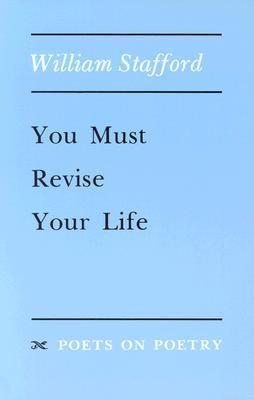 You Must Revise Your Life William Stafford