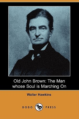Old John Brown: The Man Whose Soul Is Marching on  by  Walter Hawkins