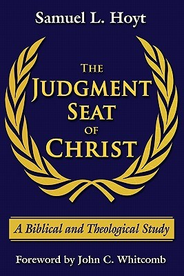 The Judgment Seat of Christ: A Biblical and Theological Study  by  Samuel Hoyt