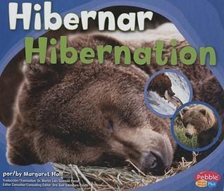Hibernar/Hibernation (Pebble Plus Bilingual)  by  Margaret C. Hall