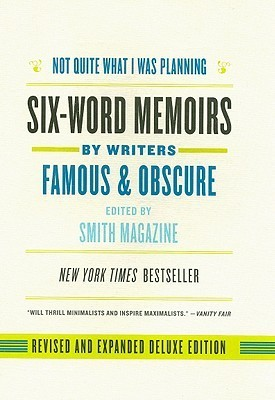 Not Quite What I Was Planning, Revised and Expanded Deluxe Edition: Six-Word Memoirs  by  Writers Famous and Obscure by Larry Smith