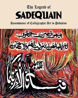 The Legend of Sadequain: Renaissance of Calligraphic Art in Pakistan  by  Salman Ahmad