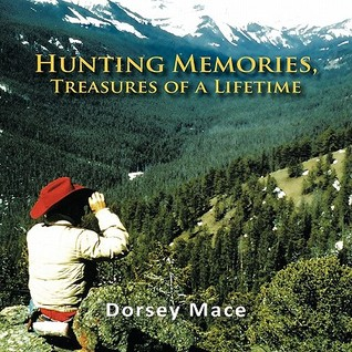 Hunting Memories, Treasures of a Lifetime  by  Dorsey Mace