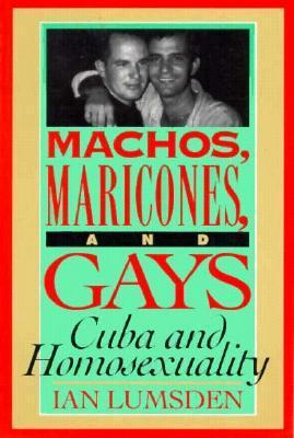 Machos Maricones & Gays: Cuba and Homosexuality Ian Lumsden