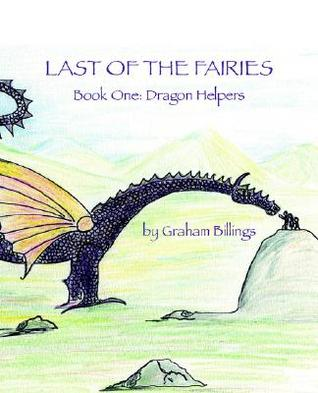 Last of the Fairies Book One: Dragon Helpers Graham Billings
