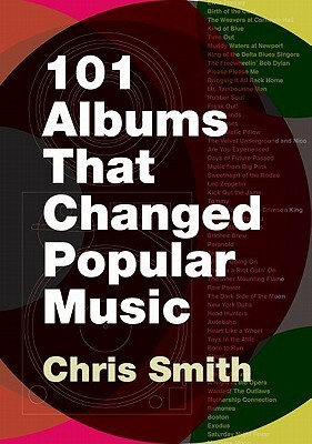 101 Albums That Changed Popular Music Chris Smith