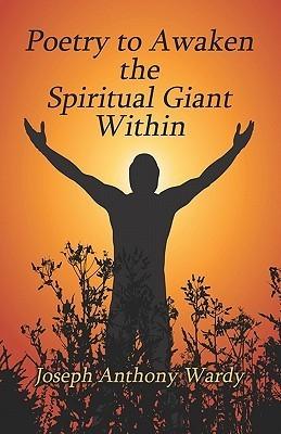 Poetry to Awaken the Spiritual Giant Within Joseph, Anthony Wardy