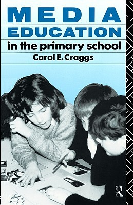 Media Education in the Primary School Carol E. Craggs