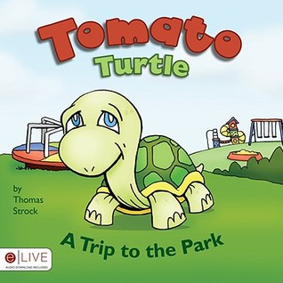 Tomato Turtle: A Trip to the Park  by  Thomas Strock