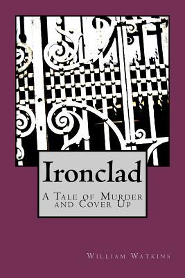 Ironclad: A Tale of Murder and Cover Up William A. Watkins