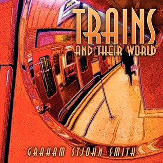 Trains and Their World  by  Graham StJohn Smith
