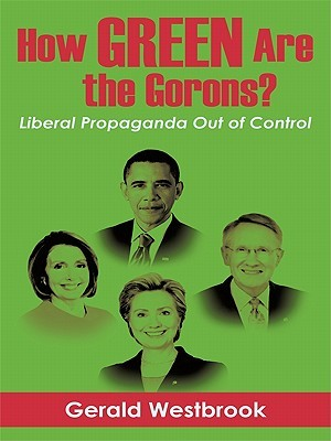 How Green Are the Gorons?: Liberal Propaganda Out of Control  by  Gerald Westbrook