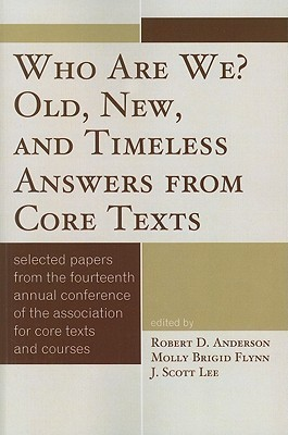 Who Are We? Old, New, and Timeless Answers from Core Texts: Selected Papers from the Fourteenth Annual Conference of the Association for Core Texts and Courses, Plymouth, Massachusetts, April 3-6, 2008  by  Robert Anderson