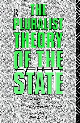 The Pluralist Theory of the State: Selected Writings of G.D.H. Cole, J.N. Figgis and H.J. Laski  by  G.D.H. Cole