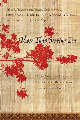 More Than Serving Tea: Asian American Women on Expectations, Relationships, Leadership and Faith  by  Kathy Khang