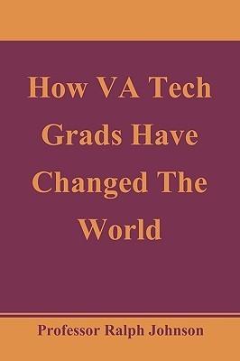 How Va Tech Grads Have Changed the World Ralph Johnson