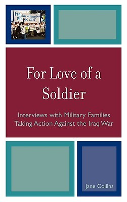 For Love of a Soldier: Interviews with Military Families Taking Action Against the Iraq War  by  Jane Collins