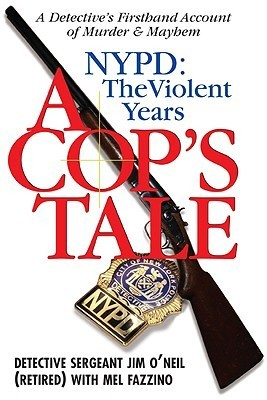 A Cops Tale--NYPD: The Violent Years: A Detectives Firsthand Account of Murder and Mayhem Jim ONeil