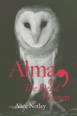 Alma, or The Dead Women Alice Notley