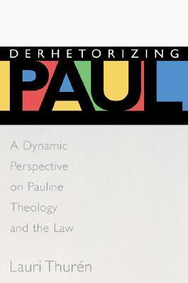 Derhetorizing Paul: A Dynamic Perspective on Pauline Theology and the Law Lauri Thuren