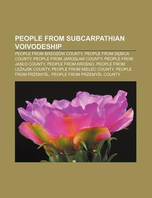 People from Subcarpathian Voivodeship: People from Brzoz W County, People from D Bica County, People from Jaros Aw County  by  Books LLC