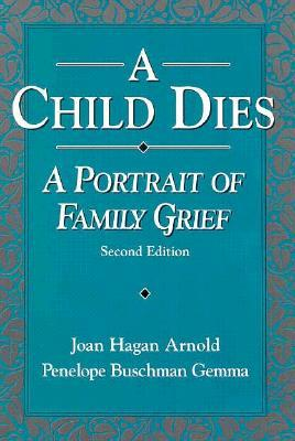 Child Dies: A Portrait of Family Grief  by  Joan Hagan Arnold