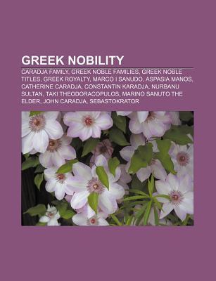 Greek Nobility: Caradja Family, Greek Noble Families, Greek Noble Titles, Greek Royalty, Marco I Sanudo, Aspasia Manos, Catherine Cara Books LLC