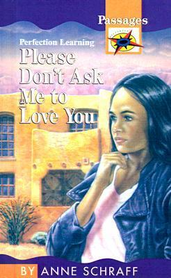 Please Dont Ask Me to Love You Anne Schraff
