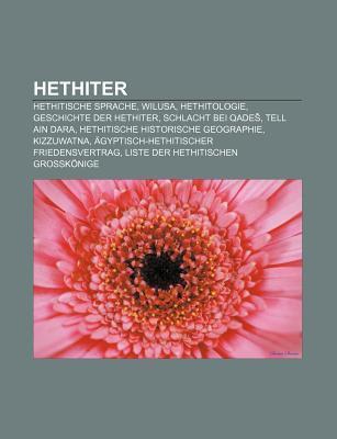 Hethiter: Hethitische Sprache, Wilusa, Hethitologie, Geschichte Der Hethiter, Schlacht Bei Qade , Tell Ain Dara  by  Source Wikipedia