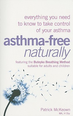 Asthma-Free Naturally: Everything You Need to Know to Take Control of Your Asthma  by  Patrick McKeown