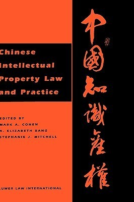 Chinese Intellectual Property Law and Practice  by  Mark Cohen