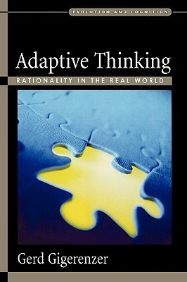 Adaptive Thinking: Rationality in the Real World (Evolution and Cognition Series)  by  Gerd Gigerenzer