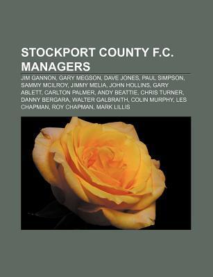 Stockport County F.C. Managers: Jim Gannon, Gary Megson, Dave Jones, Paul Simpson, Sammy McIlroy, Jimmy Melia, John Hollins, Gary Ablett  by  Books LLC