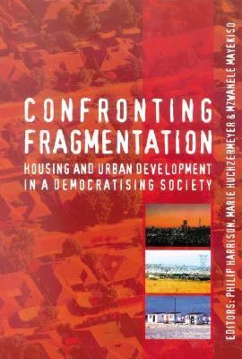 Confronting Fragmentation: Housing and Urban Development in a Democratising Society  by  Philip Harrison