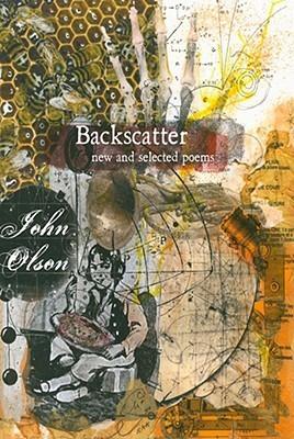 Backscatter: New and Selected Poems John Olson