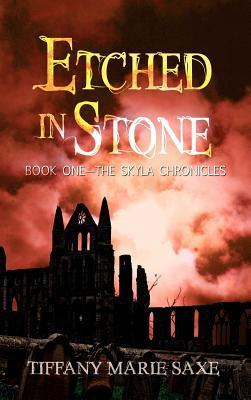 Etched in Stone, Book One-The Skyla Chronicles  by  Tiffany Marie Saxe