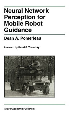 Neural Network Perception for Mobile Robot Guidance  by  Dean A. Pomerleau