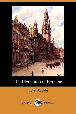 The Pleasures Of England  by  John Ruskin