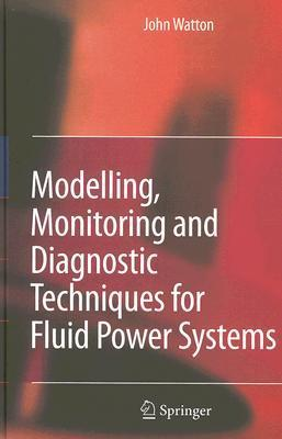 Modelling, Monitoring and Diagnostic Techniques for Fluid Power Systems John Watton