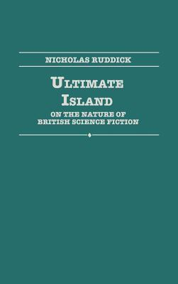 Ultimate Island: On the Nature of British Science Fiction  by  Nicholas Ruddick