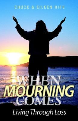 When Mourning Comes Living Through Loss  by  Chuck Rife