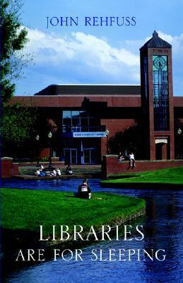 Libraries Are for Sleeping John Rehfuss
