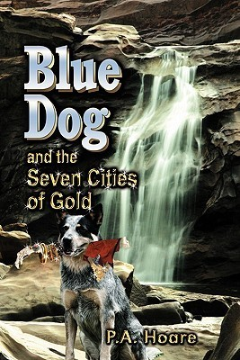 Blue Dog and the Seven Cities of Gold  by  P.A. Hoare