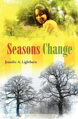 Seasons Change Jennifer A. Lightburn