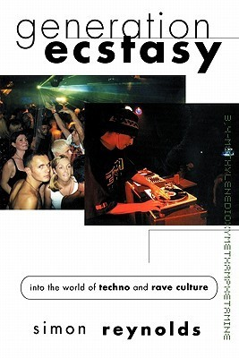 Generation ecstasy : into the world of techno and rave culture Simon Reynolds