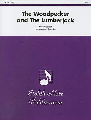 The Woodpecker and the Lumberjack: For Percussion Ensemble Ryan Meeboer