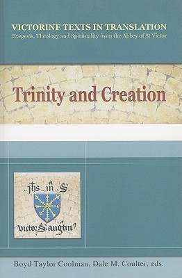 Trinity and Creation: A Selection of Works of Hugh, Richard and Adam of St Victor  by  Boyd Taylor Coolman