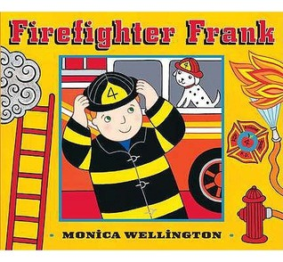 Firefighter Frank Board Book Edition  by  Monica Wellington