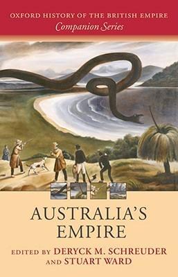 Australias Empire (Oxford History of the British Empire Companion Series)  by  Deryck M. Schreuder